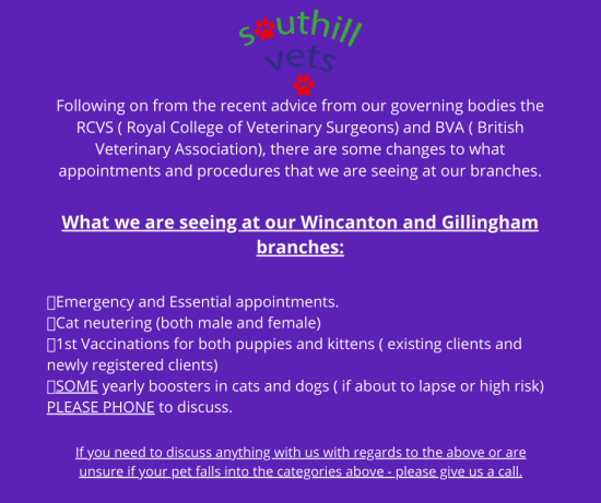 Following on from the recent advice from our governing bodies the RCVS ( Royal College of Veterinary Surgeons) and BVA ( British Veterinary Association), there are some changes to what appointments and procedure